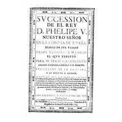 Sucession de el Rey D. Felipe V, nuestro señor , en al Corona de España.