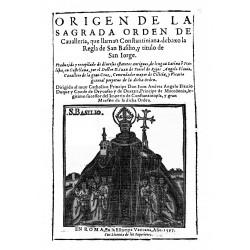 Origen de la sagrada orden de la Cavalleria que llaman Constantiniana, debaxo de la regla de San basilio , y titulo de San Jorge