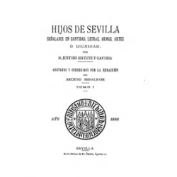 Hijos de Sevilla, señalados en santidad, letras, armas ,artes o dignidad