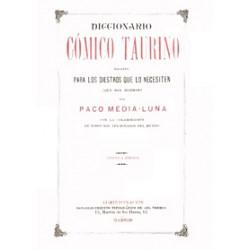 Diccionario cómico-taurino escrito para los diestros que lo necesitan ( que son muchos )