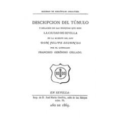 Descripción del túmulo y relación de las exequias que hizo la ciudad de Sevilla en la muerte del Rey Don Felipe segundo