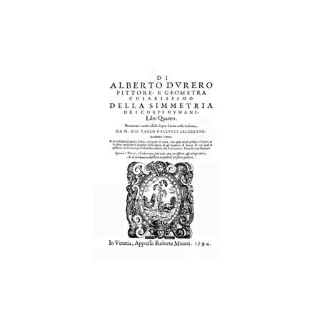 Di Alberto Durero, Pittore e Geometra chiarrissimo Della Simmetria dei corpi Humani Libri Quattro