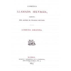 Comedia llamada Selvagia compuesta por Alonso de Villegas Selvagio