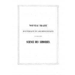 Nouveau traité historique et Archeologique de la uraie et Porfaite Science des Armoiries