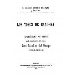 Los toros de bandera y efemérides notables de la vida taurina del espada José Sánchez del Campo ( cara ancha)