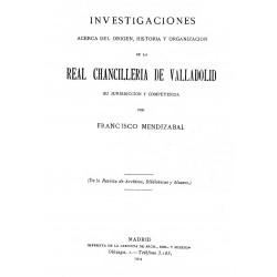 Investigaciones acerca del origen Historia y Organización de la Real Chancillería de Valladolid