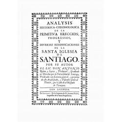 Análysus histórica-chronológica de la primitiva erección , progresos y diversas reedificaciones de la Santa Iglesia de Santiago