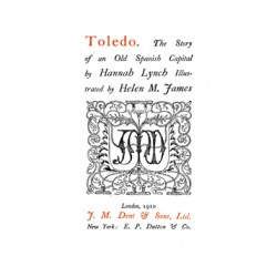 Toledo. The Story of an Old Spanish Capital
