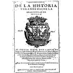 PRIMERA Y SEGUNDA PARTE DE LA HISTORIA ANTIGUEDAD Y GRANDEZAS DE LA MUY NOBLE Y MUY LEAL CIUDAD DE SEVILLA