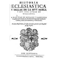 HISTORIA ECLESIASTICA Y SEGLAR DE LA MUY NOBLE Y LEAL CIUDAD DE GUADALAXARA