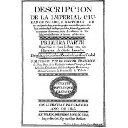 DESCRIPCION DE LA IMPERIAL CIUDAD DE TOLEDO E HISTORIA DE SUS ANTIGUEDADES Y COSAS MEMORABLES DE ELLA