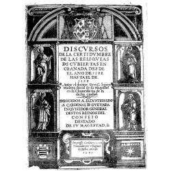Discurso sobre la certidumbre de las reliquias descubiertas en Granada desde 1588 hasta 1598
