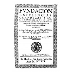 Fundación, excelencias, grandezas y cosas memorables de la antiquísima ciudad de Huesca