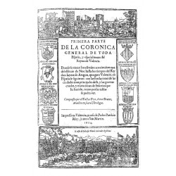 Primera parte y segunda parte de la crónica general de toda España, y especialmente del Reyno de Valencia
