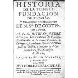 Historia de la primera fundación de Alcaraz, y milagroso aparecimiento de Nuestra Señora de Cortes
