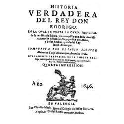 Historia verdadera del Rey Don Rodrigo en la cual se trata la causa principal de la pérdida de España