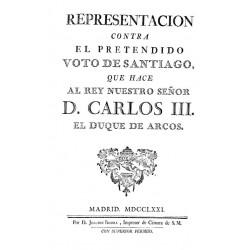 Representación contra el pretendido voto de Santiago que hace al rey nuestro señor D. Carlos III, el duque de Arcos