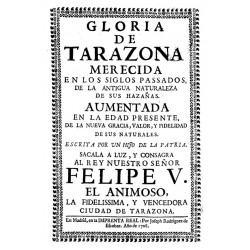 Gloria de Tarazona merecida en los siglos pasados de la antigua naturaleza de sus hazañas aumentada en la edad presente