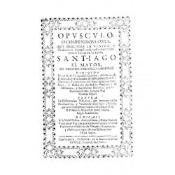 Opússculo o compendiosa obra que demuestra la venida y predicación evangélica de Santiago el Mayor