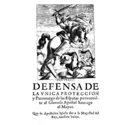 Defensa de la única protección y patronazgo de las Españas perteneciente al Glorioso Apóstol Santiago El Mayor