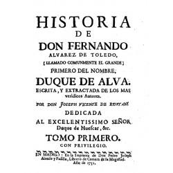 Historia de Don Fernando Alvarez de Toledo (llamado comunmente El Grande) primero de este nombre Duque de Alba