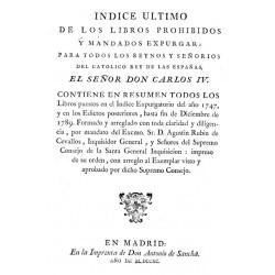 Índice último de los libros prohibidos y mandados expurgar para todos los reinos y señoríos de Carlos IV