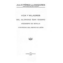 Vida y milagros del glorioso San Isidoro. Arzobispo de Sevilla y patrono de Reino de León
